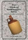 The Alaskan Bootlegger`s Bible